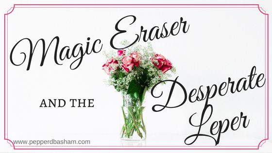 Magic Eraser and the Desperate Leper